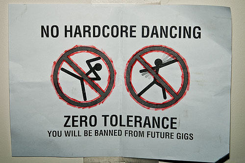 No hardcore dancing!